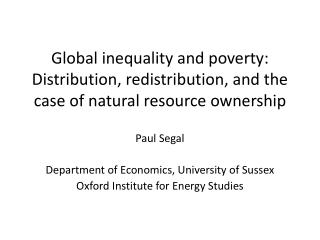 Paul Segal Department of Economics, University of Sussex Oxford Institute for Energy Studies