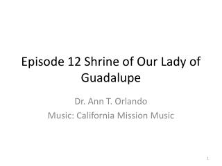 Episode 12 Shrine of Our Lady of Guadalupe