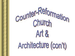 Counter-Reformation Church Art & Architecture ( con't )
