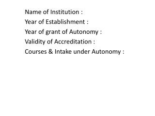 Name of Institution : Year of Establishment : Year of grant of Autonomy :