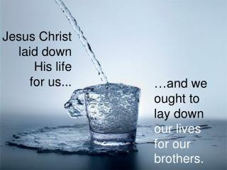 Jesus Christ laid down  His life  for us...