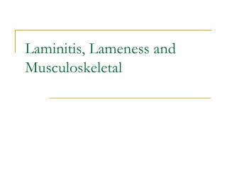 Laminitis, Lameness and Musculoskeletal