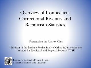 Presentation by: Andrew Clark  Director of the Institute for the Study of Crime  Justice and the Institute for Municipal
