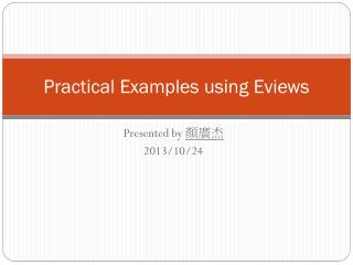 Practical Examples using  Eviews