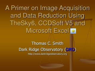 A Primer on Image Acquisition and Data Reduction Using TheSky6, CCDSoft V5 and Microsoft Excel