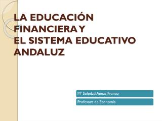 LA EDUCACIÓN FINANCIERA Y  EL  SISTEMA EDUCATIVO ANDALUZ
