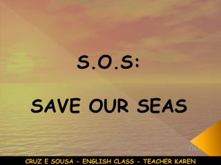 S.O. S: SAVE OUR SEAS