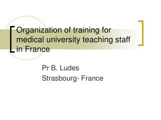 Organization of training for medical university teaching staff in France