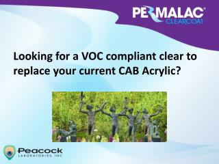 Looking for a VOC compliant  clear  to  replace  your current CAB Acrylic?