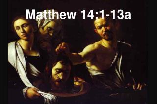 Matthew 14:1-13a