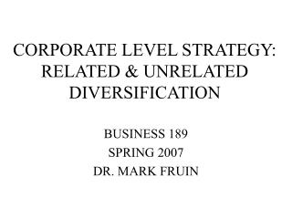 CORPORATE LEVEL STRATEGY: RELATED & UNRELATED DIVERSIFICATION