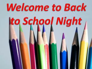 Welcom e to Back to School Night