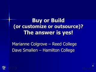 Buy or Build (or customize or outsource)?  The answer is yes!