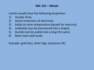 SNC 1D1 – Metals metals usually have the following properties: Usually shiny.