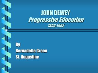 JOHN DEWEY Progressive Education 1859-1952
