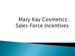Mary Kay  Cosmetics:   Sales Force Incentives