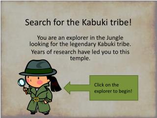Search for the Kabuki tribe!