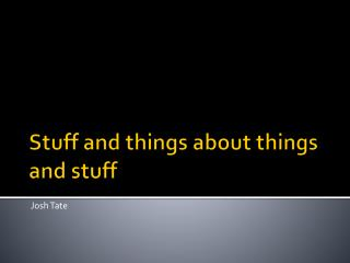Stuff and things about things and stuff