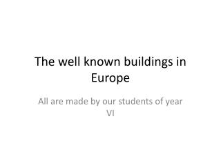 The  well known buildings  in Europe