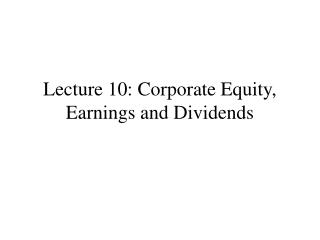 Lecture 10: Corporate Equity, Earnings and Dividends