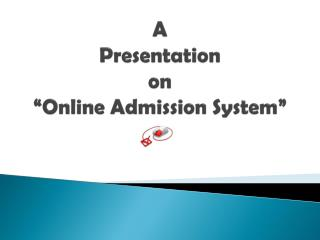 "A  Presentation  on  ""Online Admission System"""