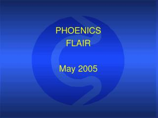 PHOENICS FLAIR  May 2005