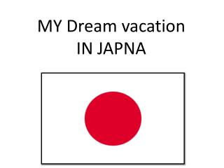 MY Dream vacation  IN JAPNA