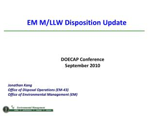 Jonathan Kang Office of Disposal Operations (EM-43) Office of Environmental Management (EM)
