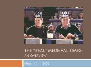 "The ""REAL"" MEDIEVAL TIMES: An Overview"