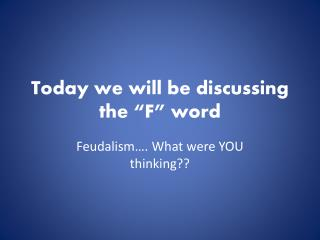 "Today we will be discussing the ""F"" word"