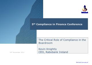 The Critical Role of Compliance in the Boardroom Kevin Knightly CEO, Rabobank Ireland