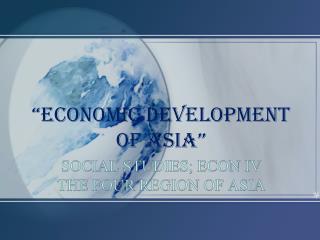 Social Studies; Econ IV the four region of asia
