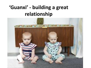 ' Guanxi ' - building a great relationship