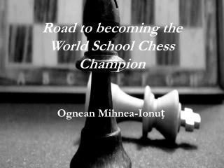 Road to becoming the World School Chess Champion