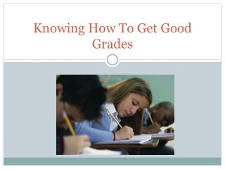 Knowing How To Get Good Grades