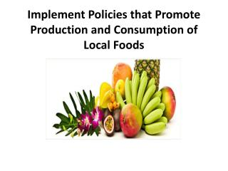 Implement Policies that Promote Production and Consumption of Local Foods