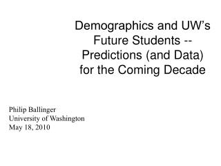 Demographics and UW's Future Students -- Predictions (and Data)  for the Coming Decade