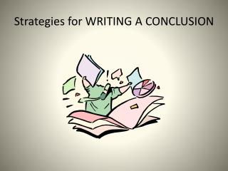 Strategies for WRITING A CONCLUSION