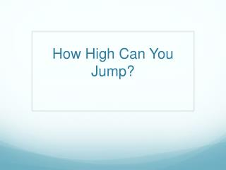 How High Can You Jump?