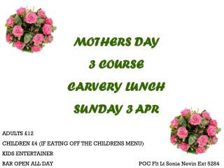 MOTHERS DAY  3 COURSE  CARVERY LUNCH SUNDAY 3 APR