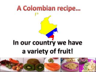 A  Colombian recipe …