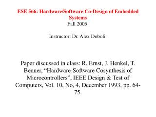 ESE 566: Hardware/Software Co-Design of Embedded Systems Fall 2005  Instructor: Dr. Alex Doboli.
