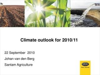 Climate outlook for 2010/11   22 September  2010 Johan van den Berg Santam Agriculture