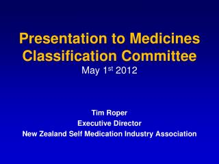 Presentation to Medicines Classification Committee May 1 st  2012