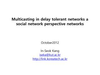 Multicasting in delay tolerant networks a social network perspective networks
