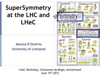 SuperSymmetry  at the LHC and  LHeC