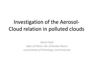 Investigation of the Aerosol-Cloud relation in polluted clouds