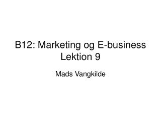 B12: Marketing og E-business Lektion 9