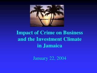 Impact of Crime on Business and the Investment Climate in Jamaica  January 22, 2004
