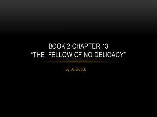 "Book 2 Chapter 13 ""The  Fellow of No Delicacy"""